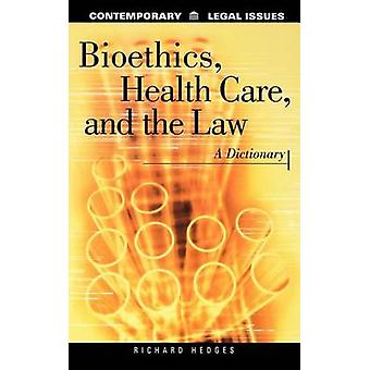 Bioethics Health Care and the Law A Dictionary by Hedges & Richard H.