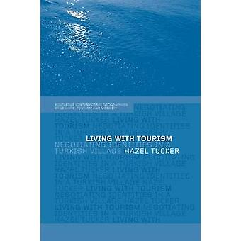 Living with Tourism  Negotiating Identities in a Turkish Village by Tucker & Hazel
