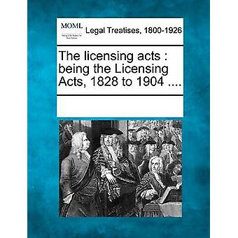 The licensing acts   being the Licensing Acts 1828 to 1904 .... by Multiple Contributors & See Notes