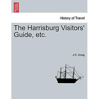 Der Harrisburg Besucher Guide etc. durch Orwig & J R.