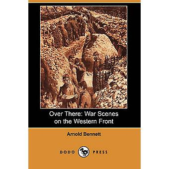 Over There War Scenes on the Western Front Dodo Press by Bennett & Arnold