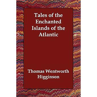 Tales of the Enchanted Islands of the Atlantic by Wentworth Higginson & Thomas