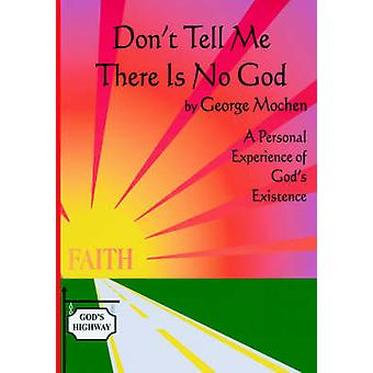 Dont Tell Me There Is No God A Personal Experience of Gods Existence by Mochen & George