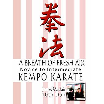 A Breath of Fresh Air Kempo Karate Novice to Intermediate by Moclair & James