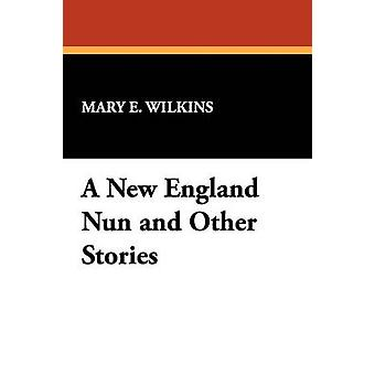 A New England Nun and Other Stories by Wilkins & Mary E.