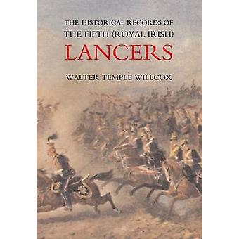 Die historischen Aufzeichnungen des fünften Königliche irische Lancers von ihrer Gründung als Wynnes Dragoner in 1689 bis 1908 durch Walter Tempel Willcox & großen