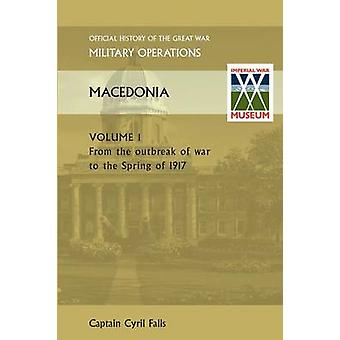Macedonia Vol I. from the Outbreak of War to the Spring of 1917. Official History of the Great War Other Theatres by Falls & Captain Cyril