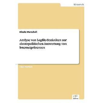 Analysieren von LogfileStatistiken Zur Absatzpolitischen Auswertung von Internetprsenzen von Marschall & Nicole