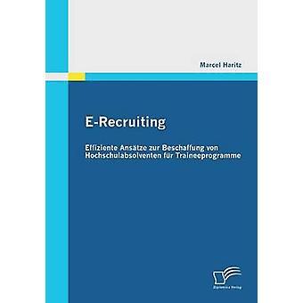 ERecruiting Effiziente Ansatze Zur Beschaffung Von Hochschulabsolventen Fur Traineeprogramme by Haritz & Marcel