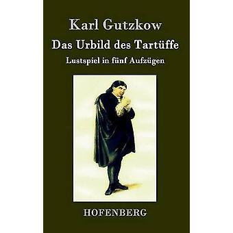 Das Urbild des Tartffe von Karl Gutzkow