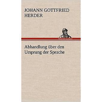 Abhandlung Uber Den Ursprung Der Sprache von Herder & Johann Gottfried