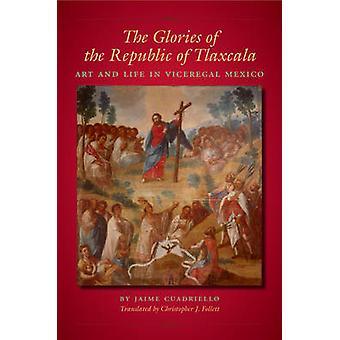 Die Herrlichkeiten der Republik von Tlaxcala - Kunst und Leben in Viceregal mich