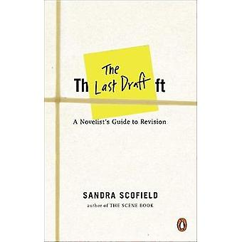 The Last Draft - A Novelist's Guide to Revision by Sandra Scofield - 9