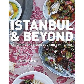 Istanbul and Beyond - Exploring the Diverse Cuisines of Turkey by Roby