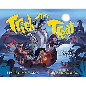 Trick Arrr Treat - A Pirate Halloween by Leslie Kimmelman - Jorge Monl