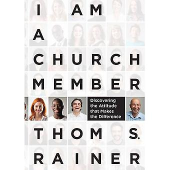 I Am a Church Member - Discovering the Attitude That Makes the Differe