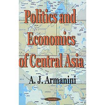 Politics and Economics of Central Asia by A.J. Armanini - 97815903318