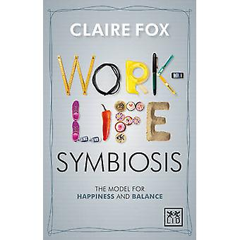 Work/life Symbiosis - The Model for Happiness and Balance - 9781910649