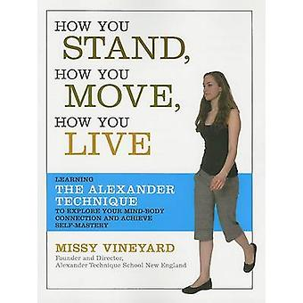 How You Stand - How You Move - How You Live - Learning the Alexander T