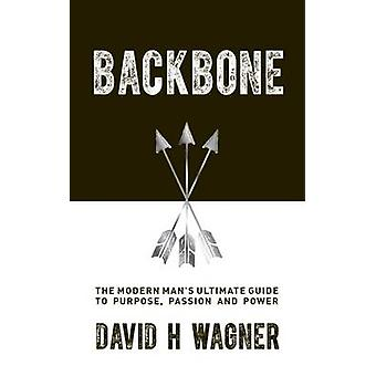 Backbone - The Modern Man's Ultimate Guide to Purpose - Passion - and