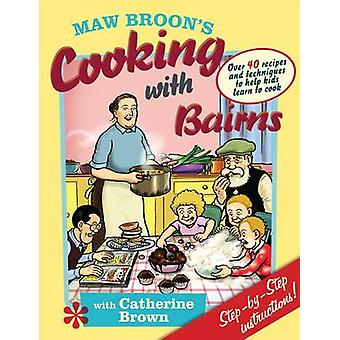 Maw Broon's Cooking with Bairns - Recipes and Basics to Help Kids by D