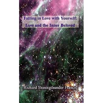 Falling in Love with Yourself  Love and the Inner Beloved by Francis & Shiningthunder Richard