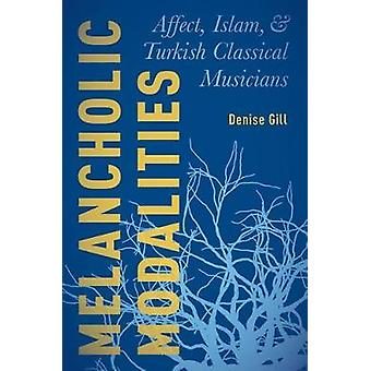 Melancholic Modalities - Affect - Islam - and Turkish Classical Musici