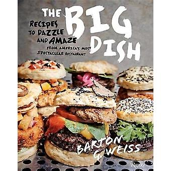 The Big Dish - Recipes to Dazzle and Amaze from America's Most Spectac