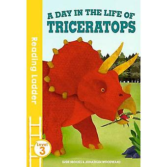 A Day in the Life of Triceratops by Susie Brooks - Jonathan Woodward