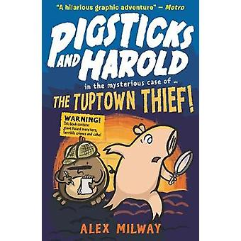 Pigsticks and Harold - the Tuptown Thief! by Alex Milway - Alex Milway