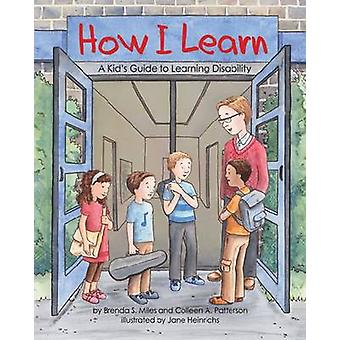 How I Learn - A Kid's Guide to Learning Disabilities by Brenda S. Mile