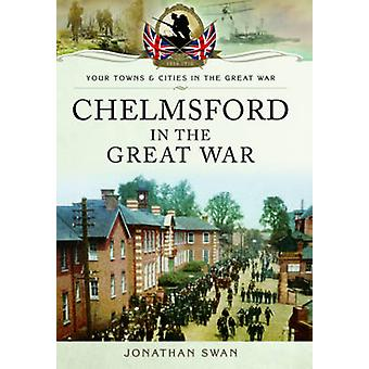 Chelmsford in the Great War by Jonathan Swan - 9781473821149 Book