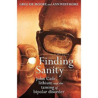 Finding Sanity - John Cade - Lithium and the Taming of Bipolar Disorde