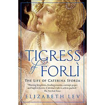 Tiger af Forli - livet i Caterina Sforza af Elizabeth Lev - 9781