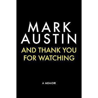 And Thank You For Watching - A Memoir by And Thank You For Watching - A