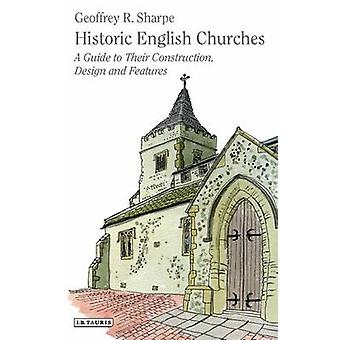Historic English Churches - A Guide to Their Construction - Design and