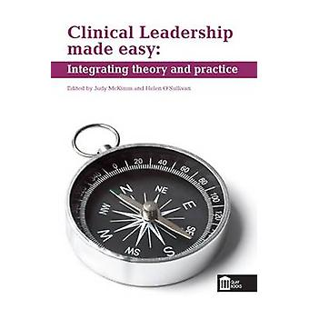 Clinical Leadership Made Easy - Integrating Theory and Practice by Hel