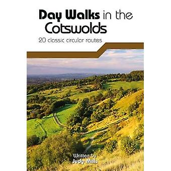 Day Walks in the Cotswolds - 20 Classic Circular Routes by Judy Mills