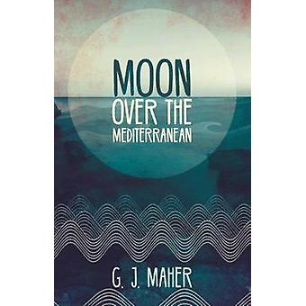 Moon Over the Mediterranean by G. J. Maher - 9781925367898 Book