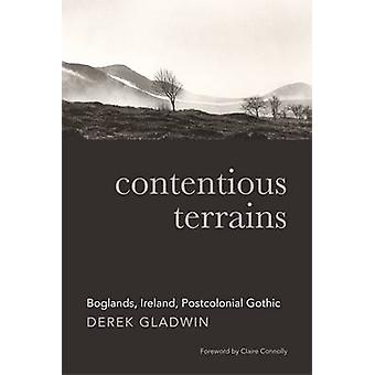Contentious Terrains - Boglands in the Irish Postcolonial Gothic by De