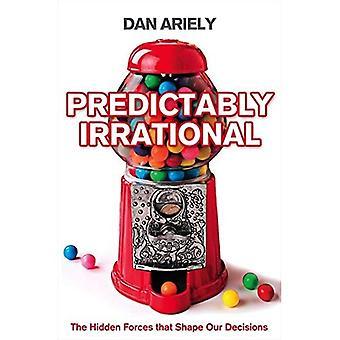 Prevedibilmente irrazionale: Le forze nascoste che forma le nostre decisioni