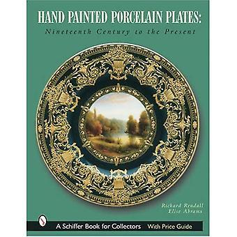 Piatti in porcellana dipinta a mano: Ottocento ad oggi (Schiffer libro per collezionisti)