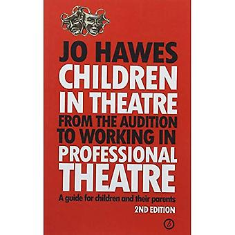 Children in Theatre: From the audition to working in� professional theatre - A guide for children and their parents: Second Edition