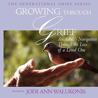 Growing Through Grief, An Adult's Navigation Through the Loss of a Loved One (Generational Grief)