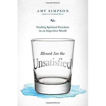 Blessed Are the Unsatisfied: Finding Spiritual Freedom in an Imperfect World