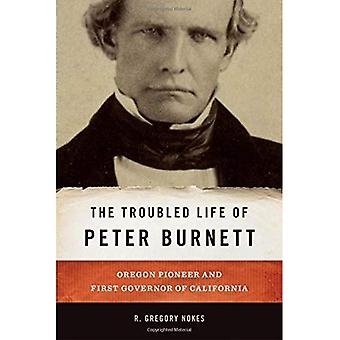 The Troubled Life of Peter� Burnett: Oregon Pioneer and First Governor of California