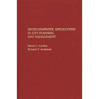 Microcomputer Applications in City Planning and Management by Gordon & Steven I.