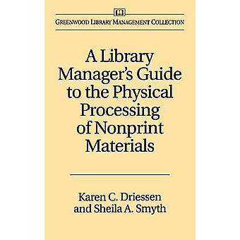 A Library Managers Guide to the Physical Processing of Nonprint Materials by Driessen & Karen C.