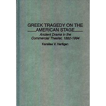 Tragédia grega no palco americano antigo Drama no teatro comercial 18821994 por Hartigan & Karelisa