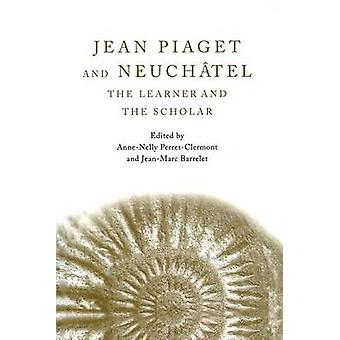 Jean Piaget and Neuchtel  The Learner and the Scholar by PerretClermont & AnneNelly